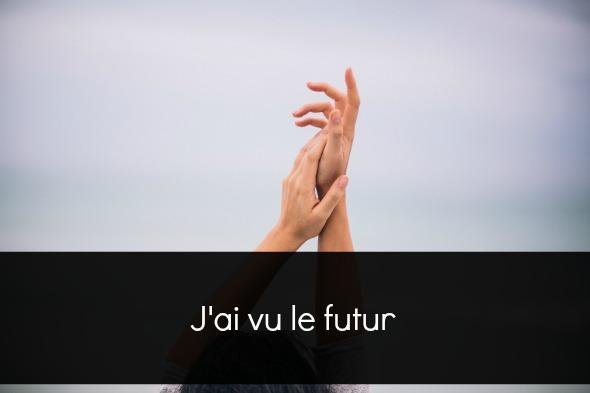 j ai vu le futur