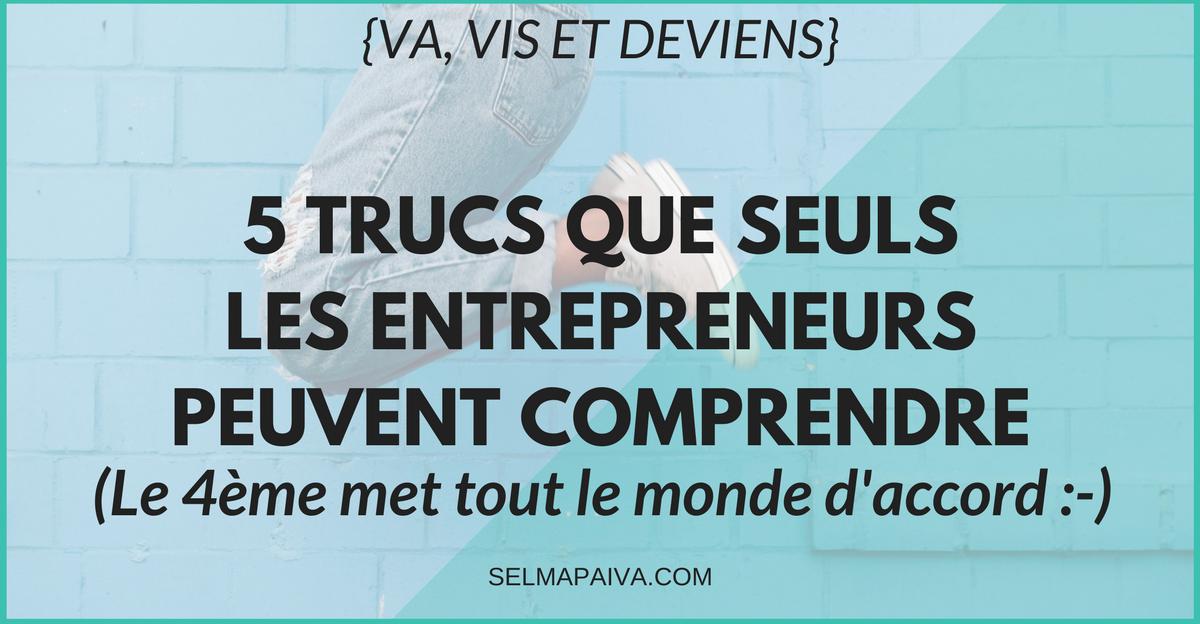 Tout un état d'esprit : 5 trucs que seuls les entrepreneurs peuvent comprendre !