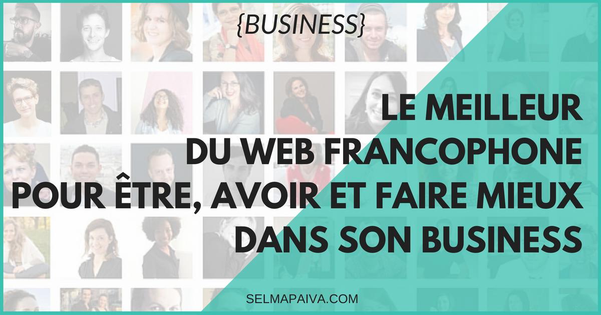 Le meilleur du web francophone pour être, avoir et faire mieux dans son business !