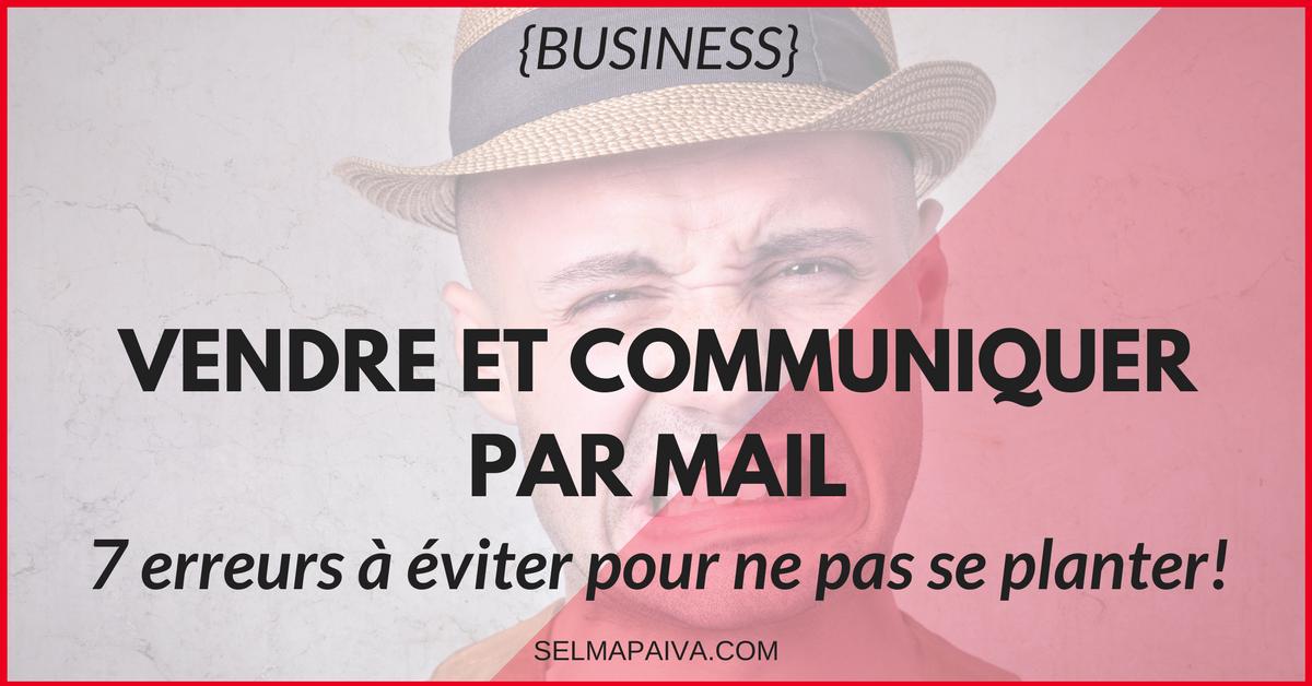 Rien n'arrive à la cheville du mail en terme de visibilité et de ROI : vendre et communiquer par mail, les 7 erreurs à éviter pour ne pas se planter !