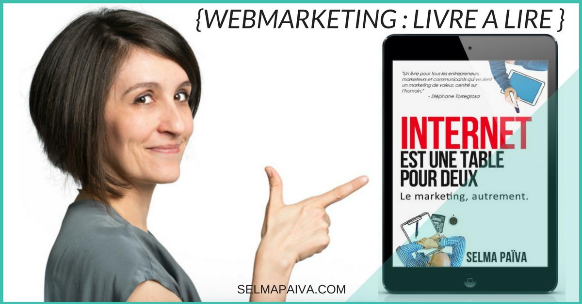 Webmarketing : Internet est une table pour 2, ou comment approcher le web et le commerce version être humain, conseils pratiques dedans !